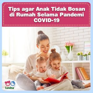 TIPS TO MAKE YOUR CHILDREN NOT BORED AT HOME DURING PANDEMIC COVID-19